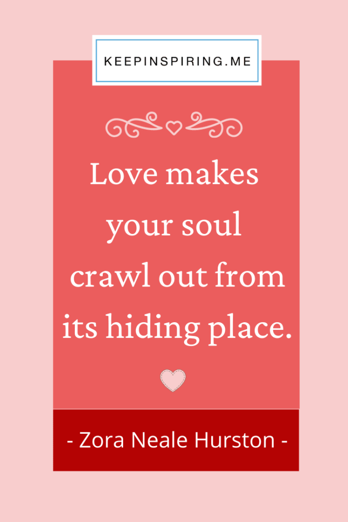 """Love makes your soul crawl out from its hiding place"""