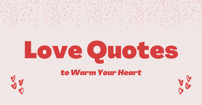 Love Quotes to Warm Your Heart