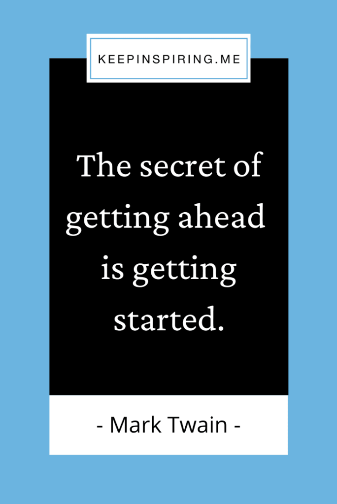 """Mark Twain famous quote """"The secret of getting ahead is getting started"""""""