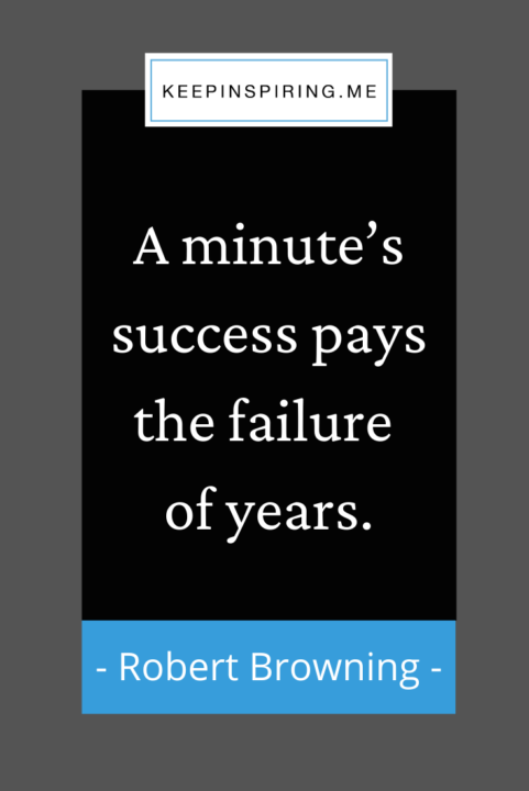 """""""A minute's success pays the failure of years"""""""