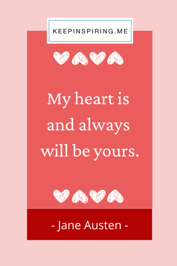 "Jane Austen quote ""My heart is and always will be yours"""