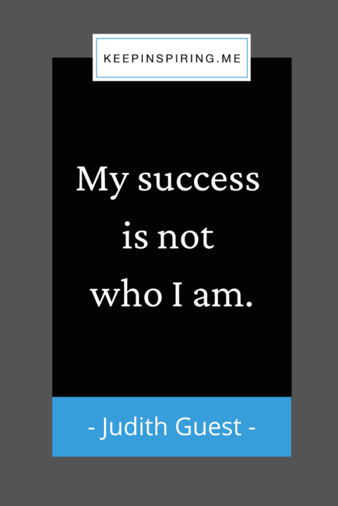 """Judith Guest quote """"My success is not who I am"""""""