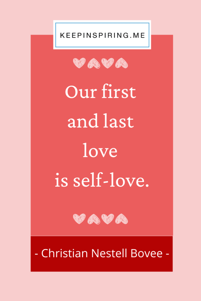 "Christian Bovee quote ""Our first and last love is self-love"""