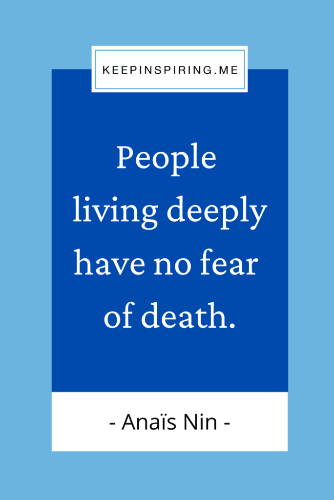 """Anais Nin life quote """"People living deeply have no fear of death"""""""