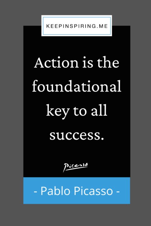 """Picasso quote """"Action is the foundational key to all success"""""""