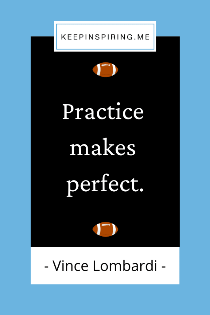 """Vince Lombardi quote """"Practice makes perfect"""""""