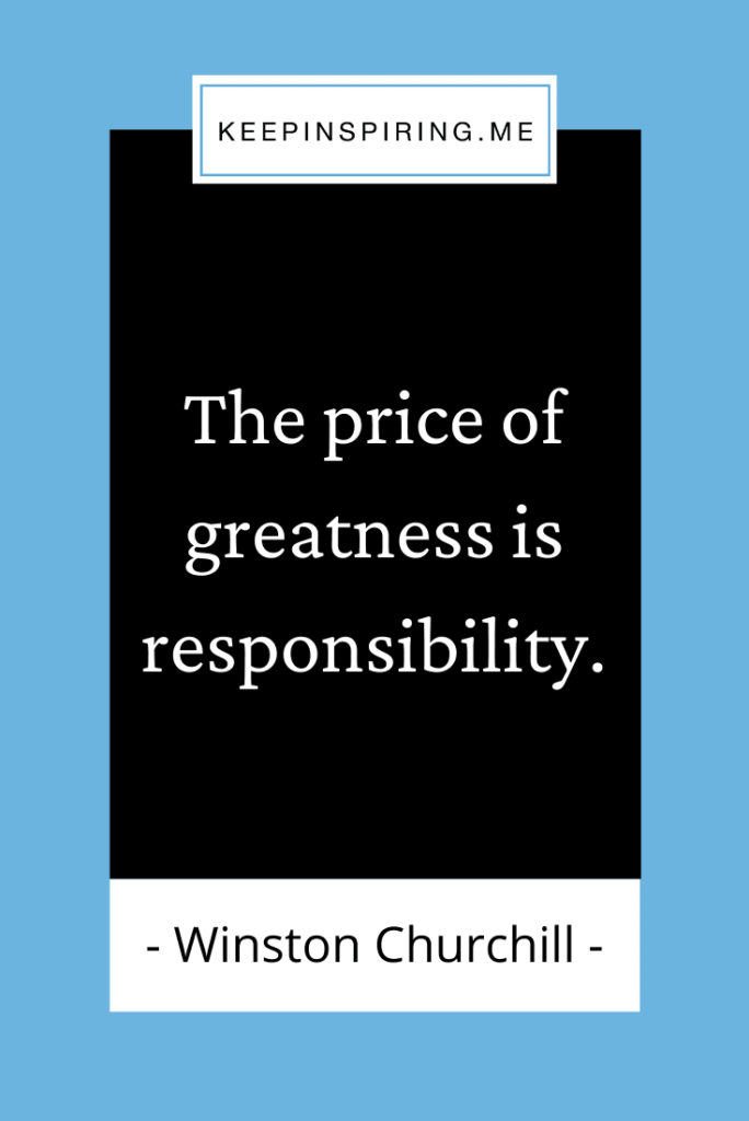 """Famous Churchill quote """"The price of greatness is responsibility"""""""