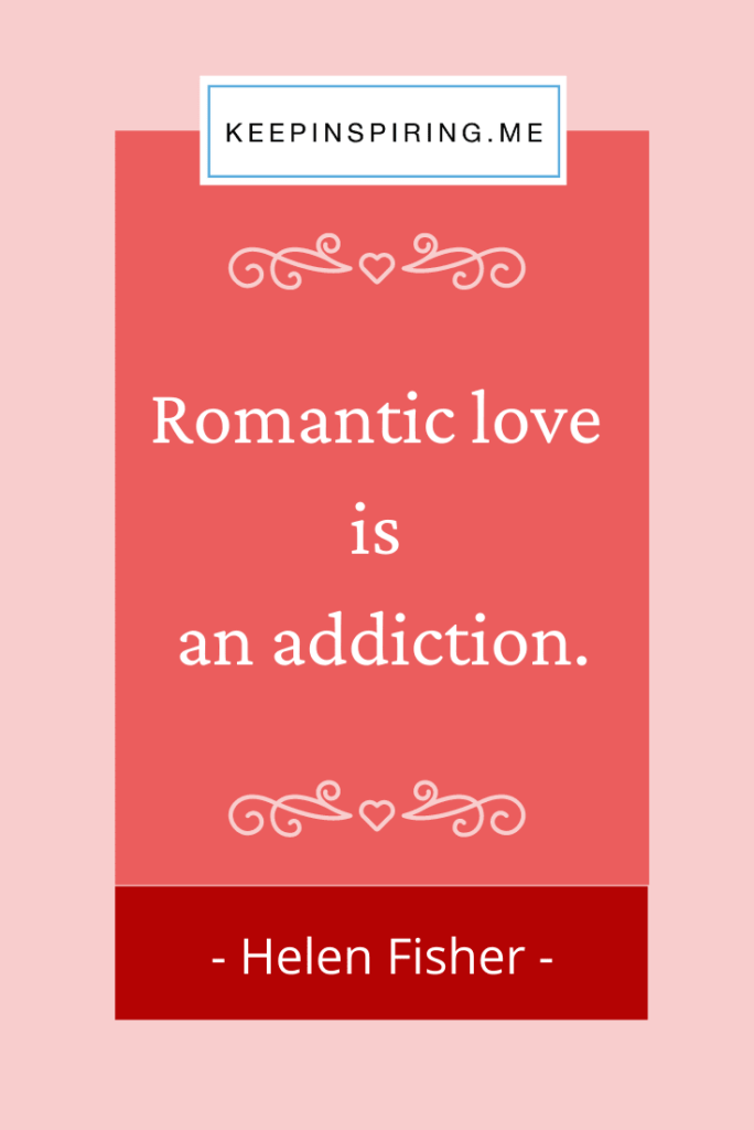 "Helen Fisher quote ""Romantic love is an addiction"""