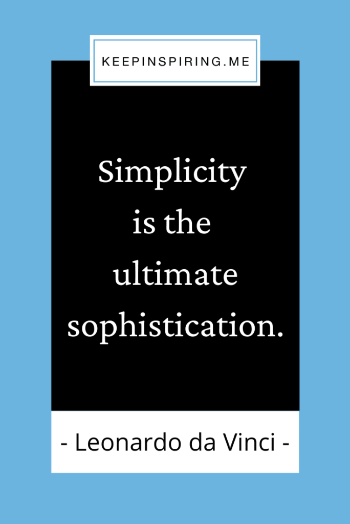 """""""Simplicity is the ultimate sophistication"""""""