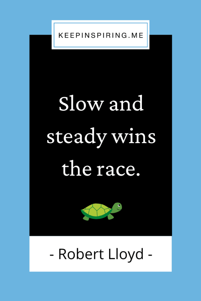 """Robert Lloyd famous saying """"Slow and steady wins the race"""""""