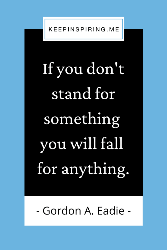 """""""If you don't stand for something you will fall for anything"""""""