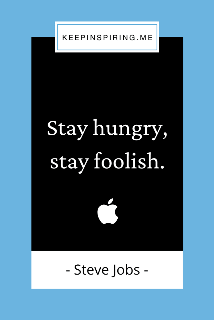 """Steve Jobs famous quote """"Stay hungry, stay foolish"""""""