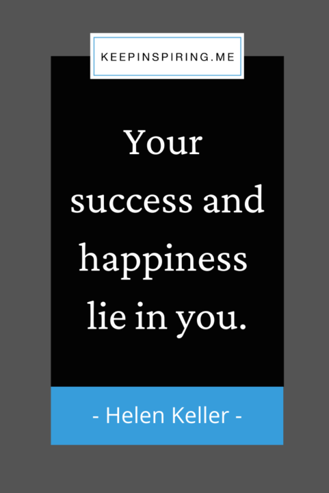 """""""Your success and happiness lie in you"""""""