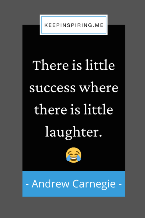 """""""There is little success where there is little laughter"""""""