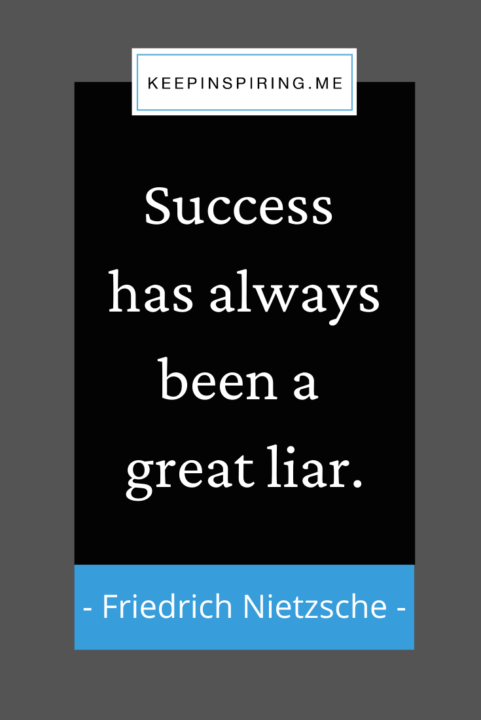 """""""Success has always been a great liar"""""""