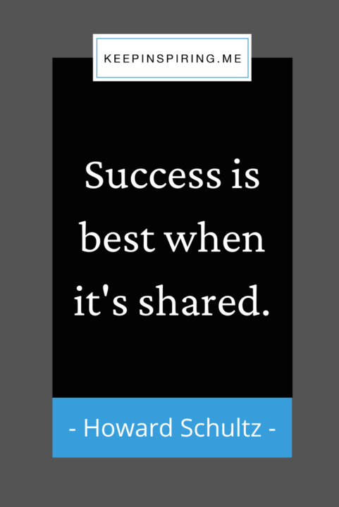 """Howard Schultz quote """"Success is best when it's shared"""""""