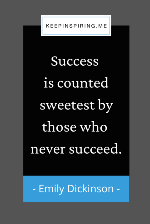 """""""Success is counted sweetest by those who never succeed"""""""