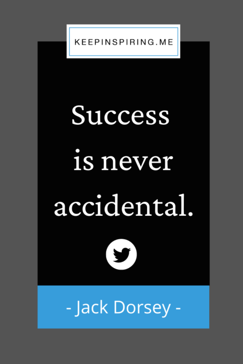 """Jack Dorsey quote """"Success is never accidental"""""""