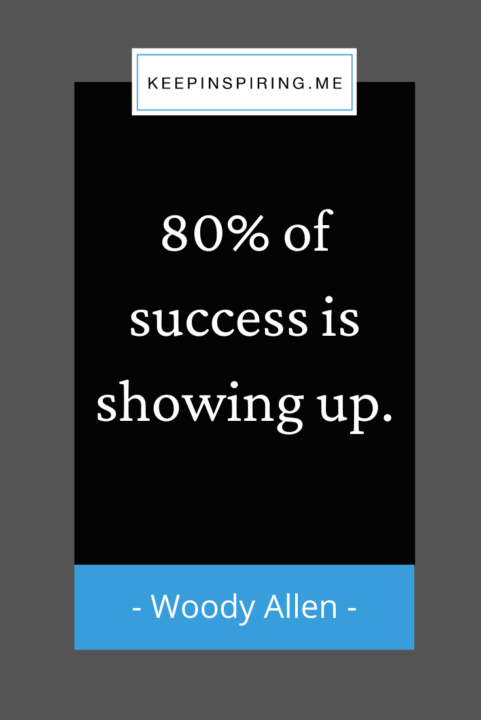 """Woody Allen quote """"80% of success is showing up"""""""
