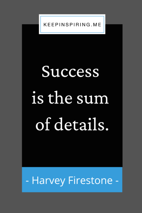 """Harvey Firestone quote """"Success is the sum of details"""""""