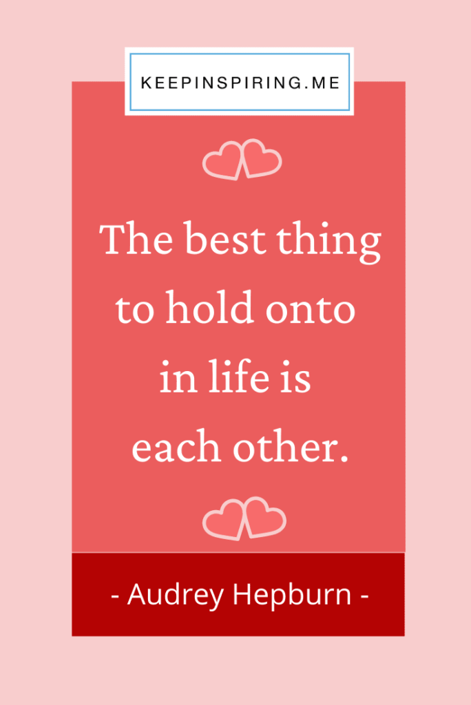 "Audrey Hepburn quote ""The best thing to hold onto in life is each other"""