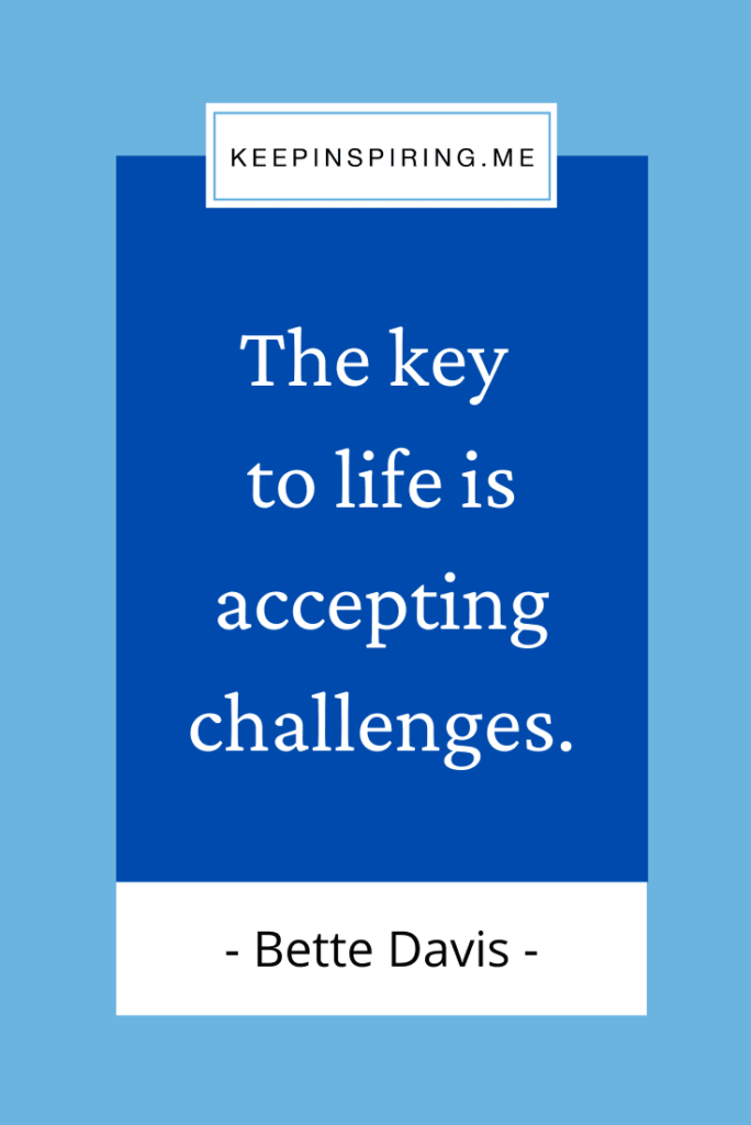 """Bette Davis quote """"The key to life is accepting challenges"""""""