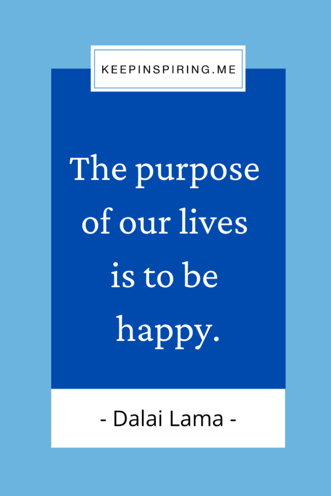 """Dalai Lama quote """"The purpose of our lives is to be happy"""""""