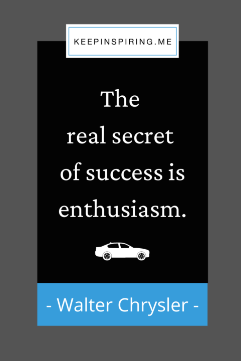 """""""The real secret of success is enthusiasm"""""""