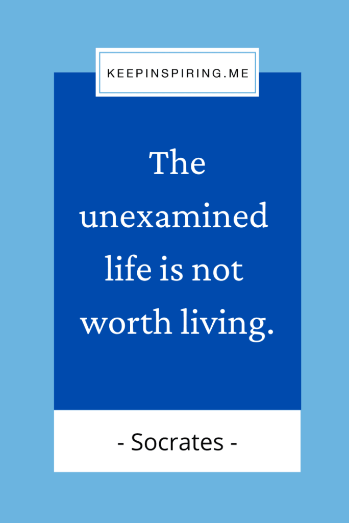 """Socrates life quote """"The unexamined life is not worth living"""""""