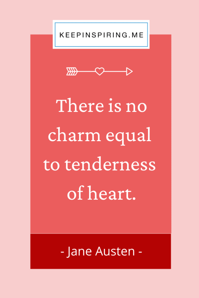 "Jane Austen love quote ""There is no charm equal to tenderness of heart"""
