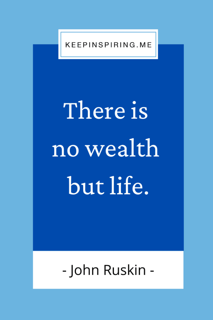 """John Ruskin Life quote """"There is no wealth but life"""""""