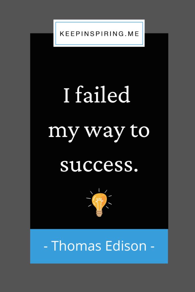 "Thomas Edison quote ""I failed my way to success"""