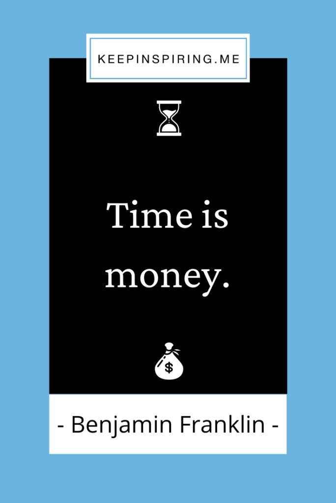 "Benjamin Franklin quote ""Time is money"""