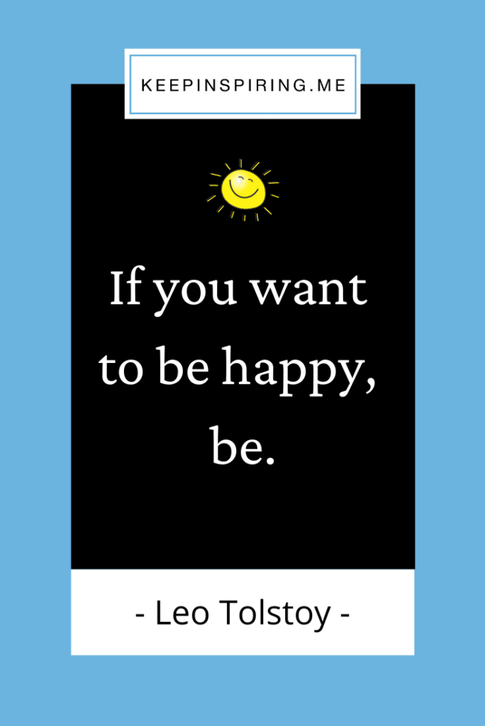 """Tolstoy quote """"If you want to be happy, be"""""""