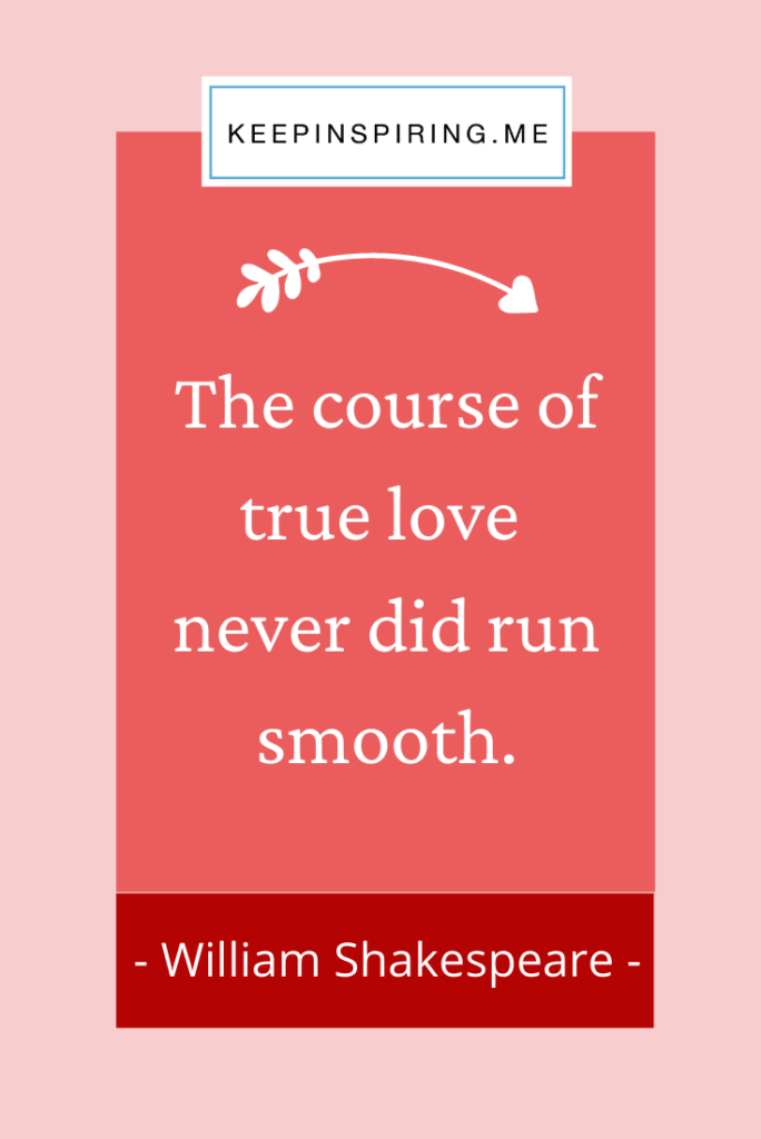 "Shakespeare quote ""The course of true love never did run smooth"""