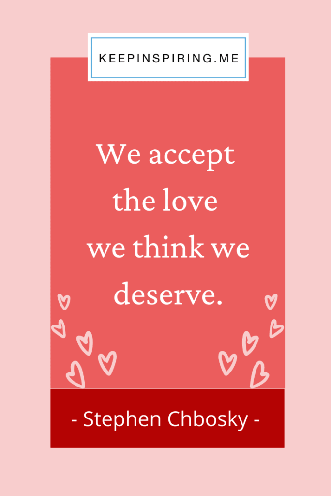 "Stephen Chbosky quote ""We accept the love we think we deserve"""