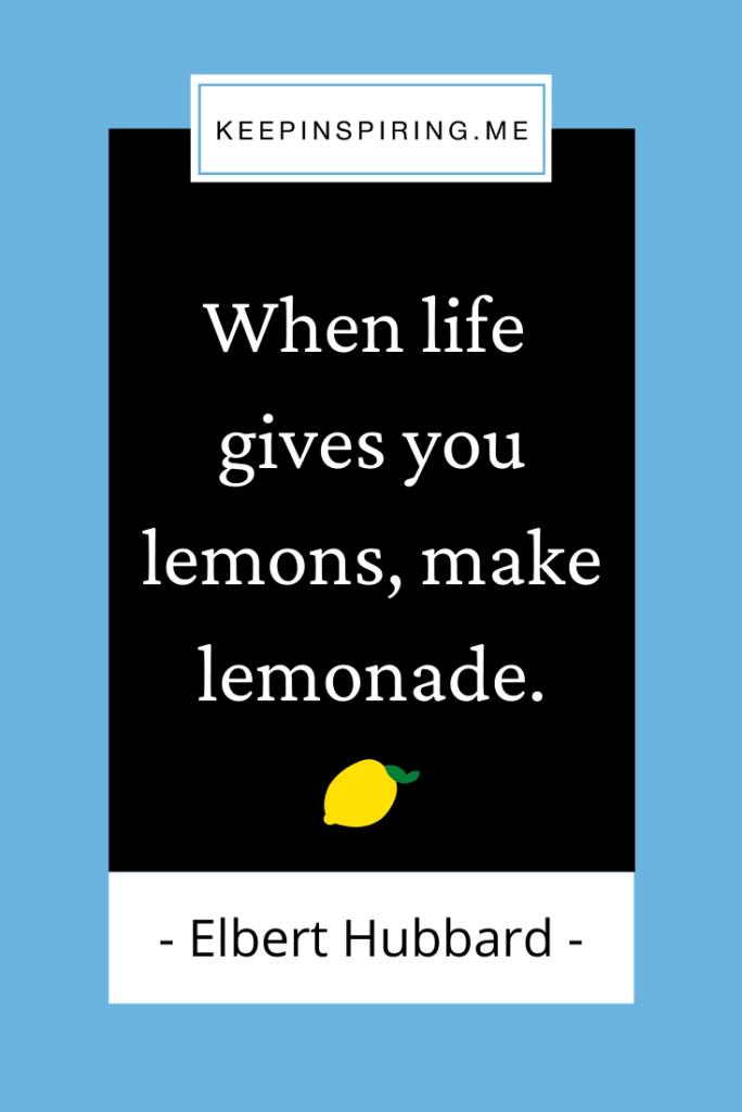 """Famous saying """"When life gives you lemons, make lemonade"""""""