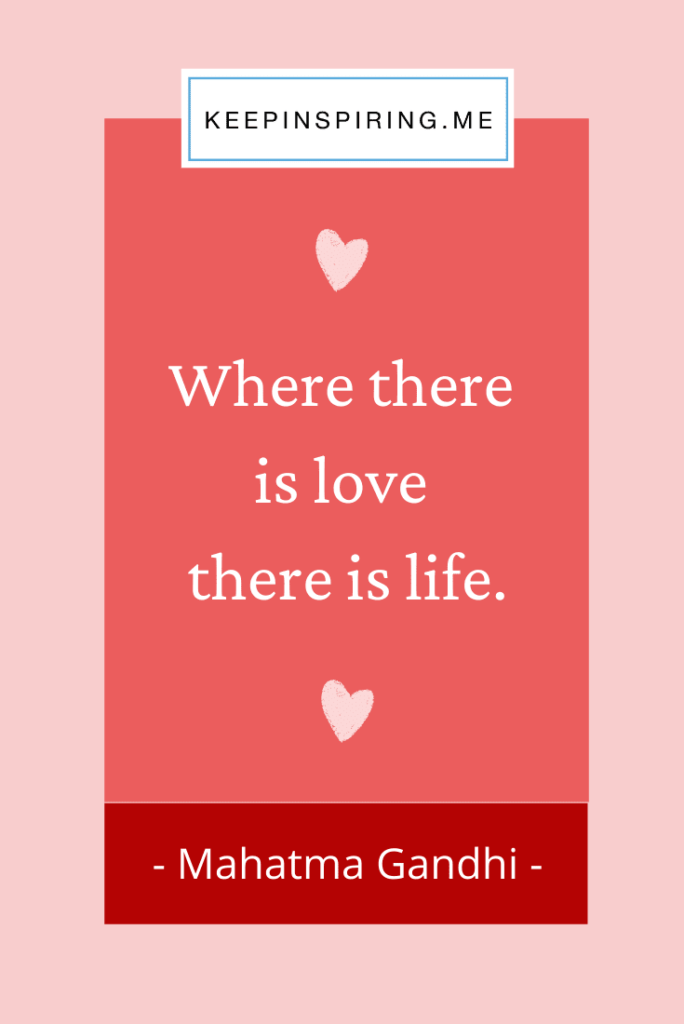 "Gandhi love quote ""Where there is love there is life"""
