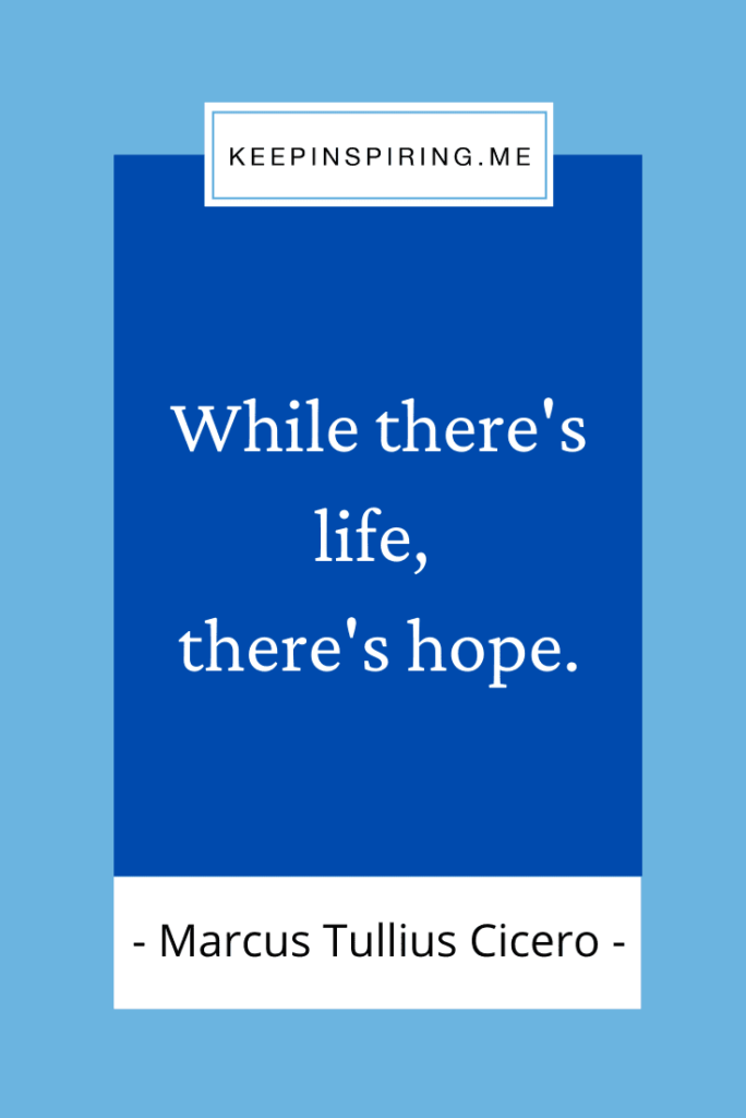 """Cicero quote """"While there's life there's hope"""""""