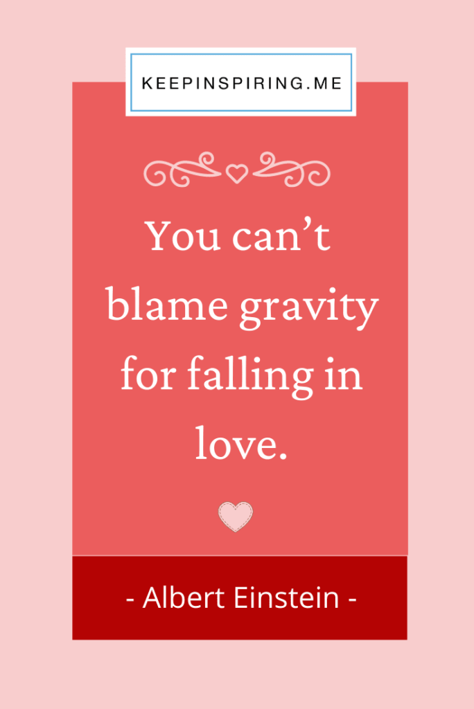 "Einstein love quote ""You can't blame gravity for falling in love"""
