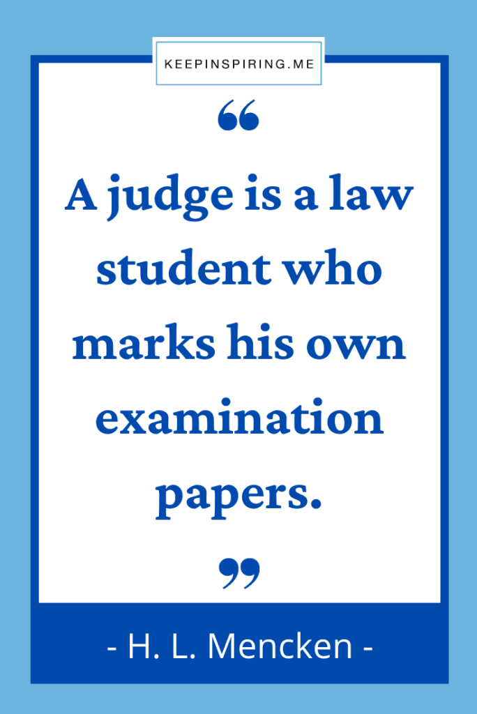 """""""A judge is a law student who marks his own examination papers"""""""
