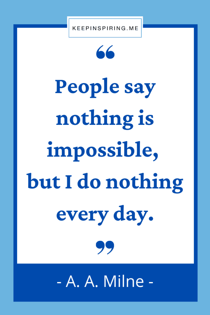 """AA Milne funny quote """"People say nothing is impossible, but I do nothing every day"""""""