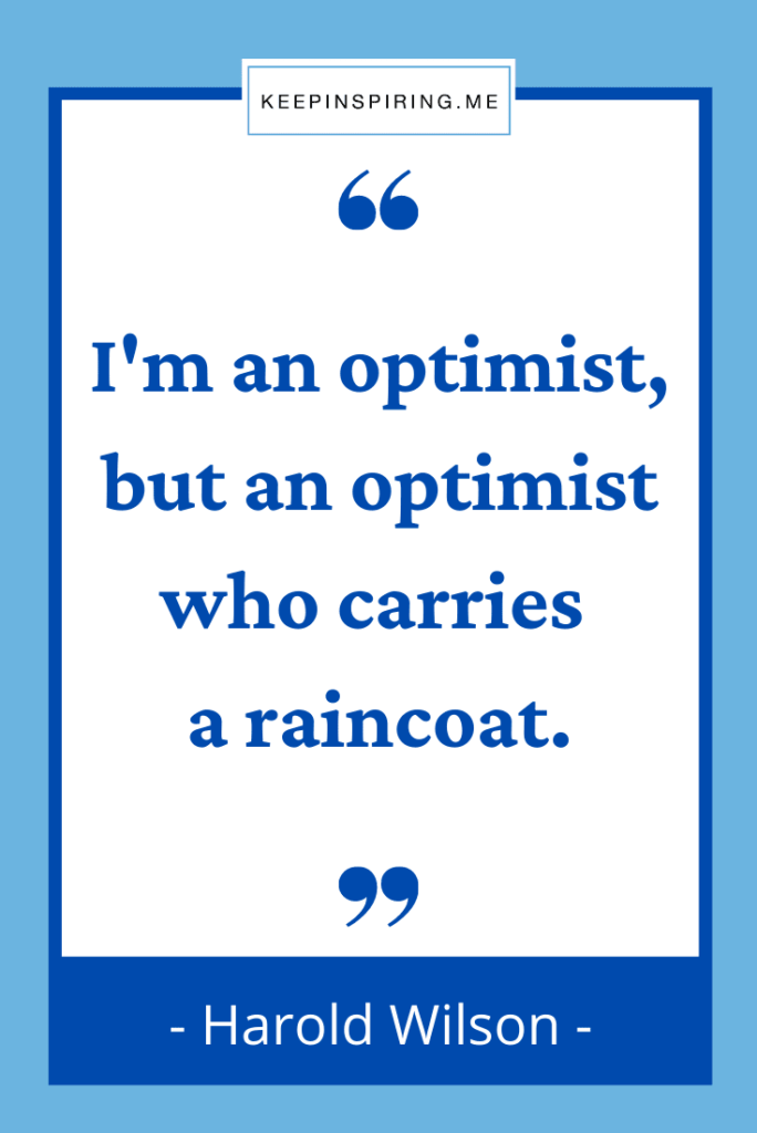 """Harold Wilson quote """"I'm an optimist, but an optimist who carries a raincoat"""""""