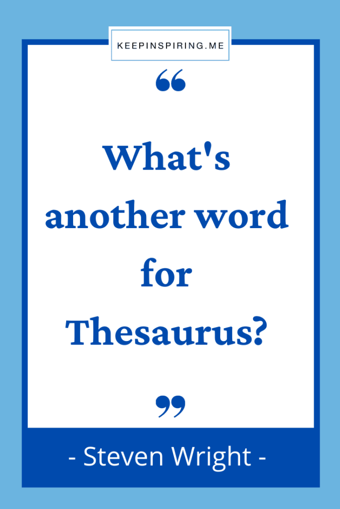 """Steven Wright funny quote """"What's another word for Thesaurus?"""""""
