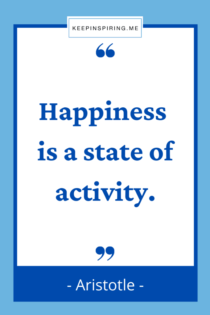 """Aristotle quote """"Happiness is a state of activity"""""""