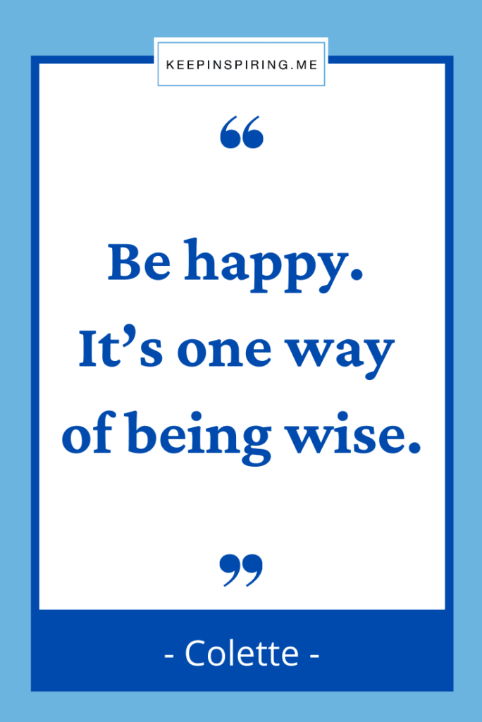 """""""Be happy. It's one way of being wise"""""""