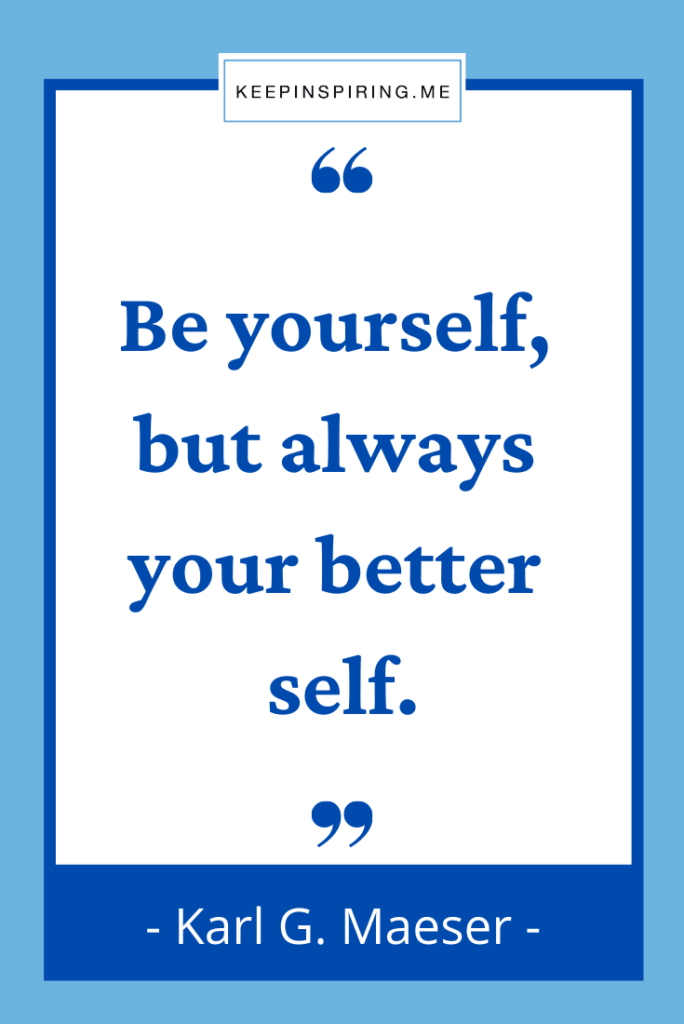 """Karl Maeser quote """"Be yourself, but always your better self"""""""