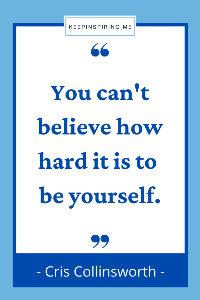 """Chris Collinsworth quote """"You can't believe how hard it is to be yourself"""""""