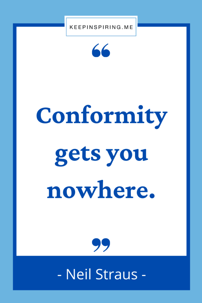 """""""Conformity gets you nowhere"""""""