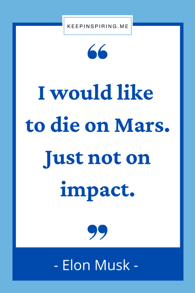 """Elon Musk quote """"I would like to die on Mars. Just not on impact"""""""